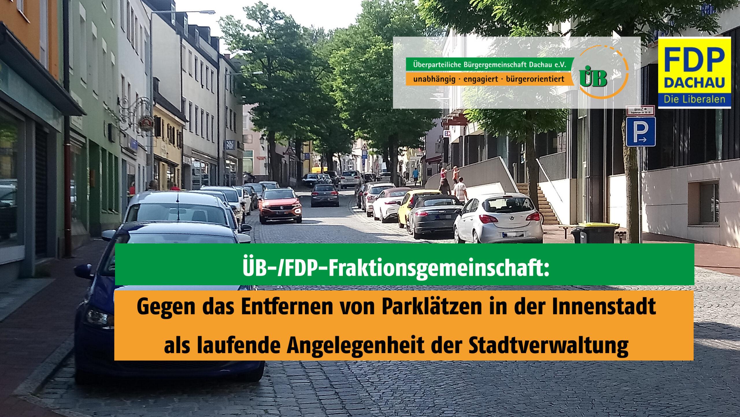 ÜB/FDP sind gegen das Entfernen von Parkplätzen in Dachau ohne Beteiligung des Stadtrats.